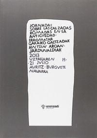 JORNADAS SOBRE LAS CALZADAS ROMANAS EN LA ANTIGUEDAD = ERROMATAR GARAIKO GALTZADAK AINTZIN AROAN JARDUNALDIAK - 2013 UZTAILAREN 19 / 21 JULIO AURITZ-BURGUETE NAVARRA