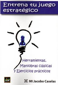 ENTRENA TU JUEGO ESTRATEGICO - HERRAMIENTAS, MANIOBRAS CLASICAS Y EJERCICIOS PRACTICOS