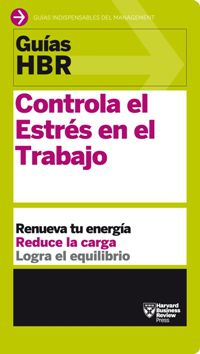 Controla El Estres En El Trabajo - Harvard Business Review