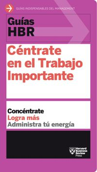 centrate en el trabajo importante - Harvard Business Review