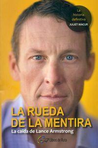 RUEDA DE LA MENTIRA, LA - LA CAIDA DE LANCE ARMSTRONG