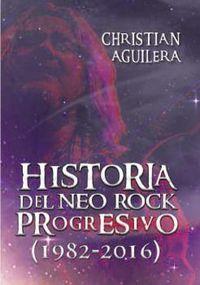 Historia Del Neo Rock Progresivo (1982-2016) - Christian Aguilera
