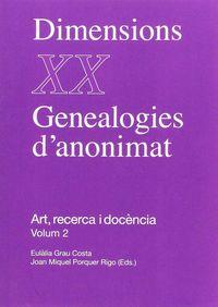 DIMENSIONS XX - GENEALOGIES D'ANONIMAT - ART, RECERCA I DOCENCIA VOL.2