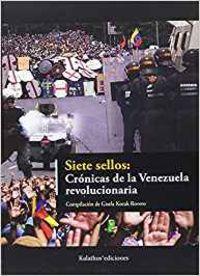 SIETE SELLOS - CRONICAS DE LA VENEZUELA REVOLUCIONARIA