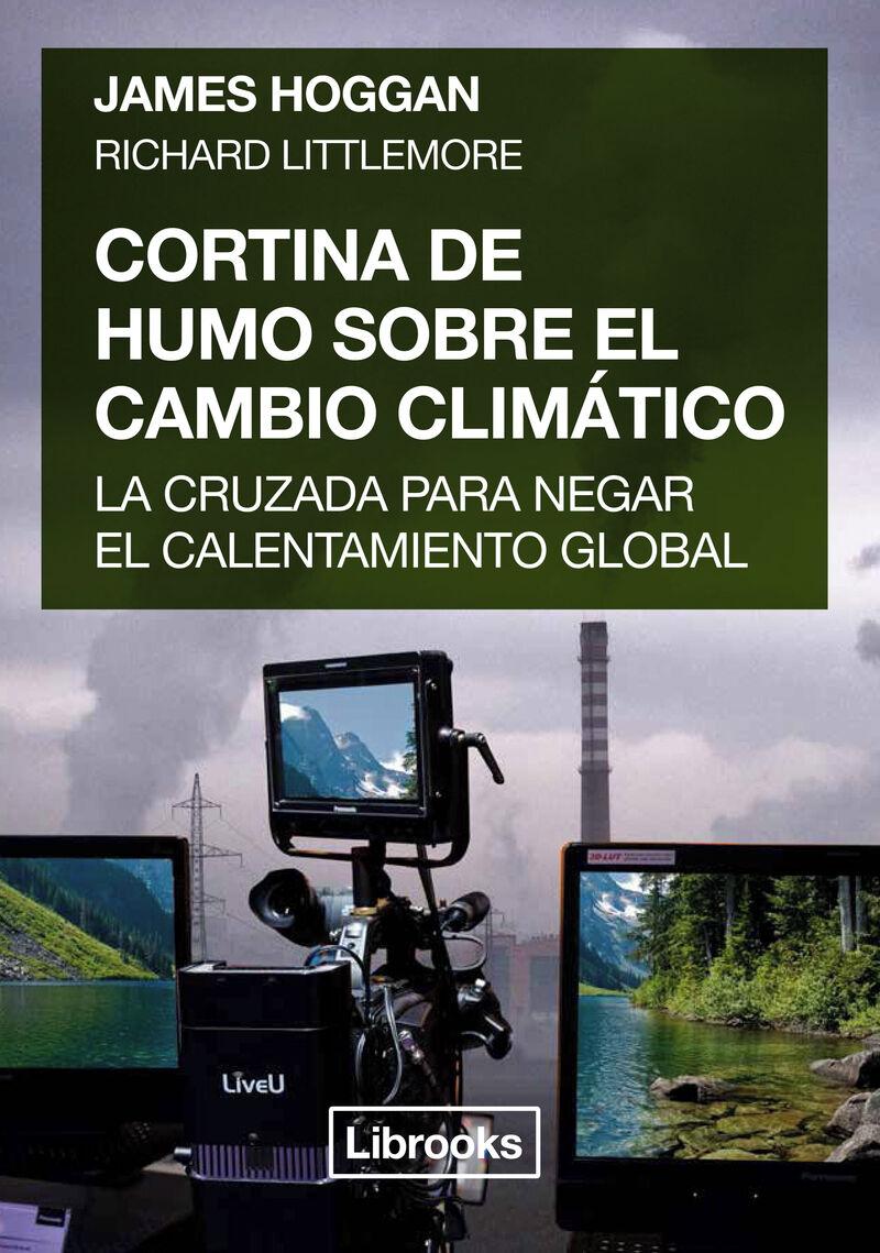 CORTINA DE HUMO SOBRE EL CAMBIO CLIMATICO - LA CRUZADA PARA NEGAR EL CALENTAMIENTO GLOBAL