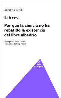 Por Que La Ciencia Ha Rebatido La Existencia Del Libre Albedrio - Alfred R. Mele