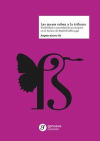 MUSAS SUBEN A LA TRIBUNA, LAS - VISIBILIDAD Y AUTORIDAD DE LAS MUJERES EN EL ATENEO DE MADRID (1882-1939)