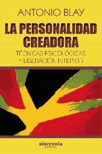 Personalidad Creadora, La - Tecnicas Psicologicas Y Liberacion Interior - Antonio Blay