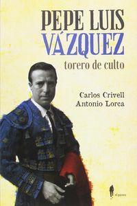 PEPE LUIS VAZQUEZ, TORERO DE CULTO