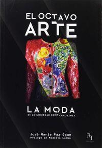Octavo Arte, El - La Moda En La Sociedad Contemporanea - Jose Maria Paz Gago