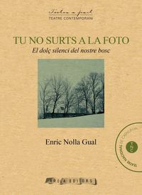 Tu No Surts A La Foto - El Dolç Silenci Del Nostre Bosc - Enric Nolla Cual