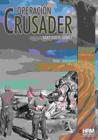 Operacion Crusader - Auchinleck Reta A Rommel - Santiago R. Gomez Garcia