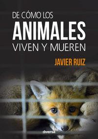 de como los animales viven y mueren - Javier Ruiz Fernandez