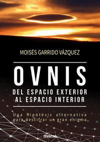 OVNIS - DEL ESPACIO EXTERIOR AL ESPACIO INTERIOR