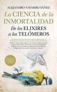 CIENCIA DE LA INMORTALIDAD, LA - DE LOS ELIXIRES A LOS TELOMEROS