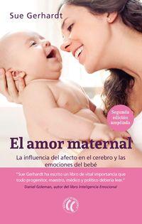 (2 ED) AMOR MATERNAL, EL - LA INFLUENCIA DEL AFECTO EN EL CEREBRO Y LAS EMOCIONES DEL BEBE