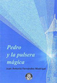 Pedro Y La Pulsera Magica - Juan Antonio Fernandez Madrigal