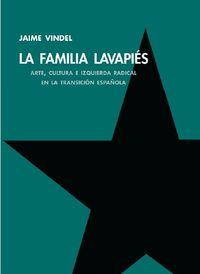 FAMILIA LAVAPIES, LA - ARTE, CULTURA E IZQUIERDA RADICAL EN LA TRANSICION ESPAÑOLA