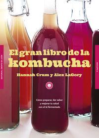 GRAN LIBRO DE LA KOMBUCHA, EL - COMO PREPARAR, DAR SABOR Y MEJORAR TU SALUD CON EL TE FERMENTADO