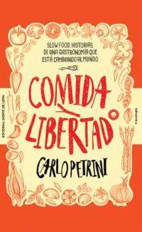 COMIDA Y LIBERTAD - SLOW FOOD, HISTORIAS DE UNA GASTRONOMIA QUE ESTA CAMBIANDO AL MUNDO