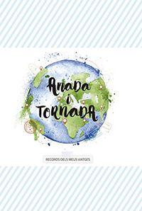 ANADA I TORNADA - RECORDS DELS MEUS VIATGES