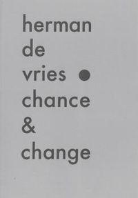HERMAN DE VRIES - CHANCE & CHANGE