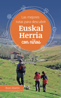 Euskal Herria Con Niños - Las Mejores Rutas Para Descubrir - Ibon Martin