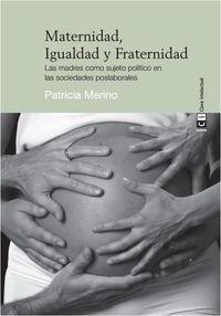 MATERNIDAD, IGUALDAD Y FRATERNIDAD - LAS MADRES COMO SUJETO POLITICO EN LAS SOCIEDADES POSLABORALES