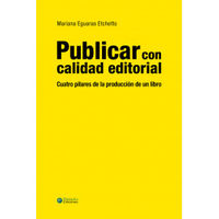 PUBLICAR CON CALIDAD EDITORIAL - CUATRO PILARES DE LA PRODUCCION DE UN LIBRO