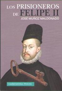 Los prisioneros de felipe ii - Jose Muñoz Maldonado