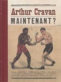 ARTHUR CRAVAN - MAINTENANT?