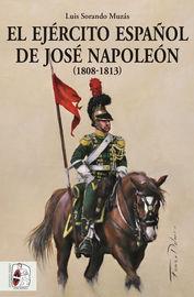 Ejercito Español De Jose Napoleon, El (1808-1813) - Luis Sorando Muzas