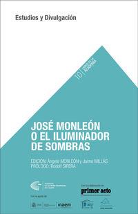JOSE MONLEON O EL ILUMINADOR DE SOMBRAS