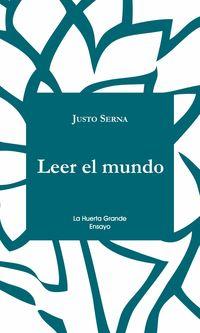 Leer El Mundo - Vision De Umberto Eco - Justo Serna