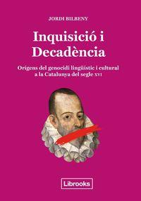 Inquisicio I Decadencia - Origens Del Genocidi Linguistic I Cultural A La Catalunya Del Segle Xvi - Jordi Bilbeny