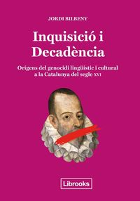 INQUISICIO I DECADENCIA - ORIGENS DEL GENOCIDI LINGUISTIC I CULTURAL A LA CATALUNYA DEL SEGLE XVI