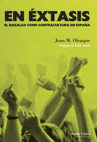 En Extasis - El Bakalao Como Contracultura En España - Joan M. Oleaque