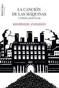 Cancion De Las Maquinas, La - Y Otros Articulos - Sherwood Anderson