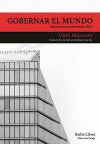 Gobernar El Mundo - Historia De Una Idea Desde 1815 - Mark Mazower