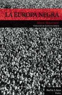 Europa Negra, La - Desde La Gran Guerra Hasta La Caida Del Comunismo - Mark Mazower