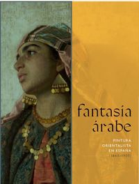 FANTASIA ARABE - PINTURA ORIENTALISTA EN ESPAÑA (1860-1900)