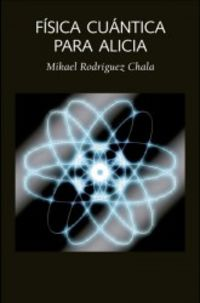 Fisica Cuantica Para Alicia - Rodriguez Chala Mikael