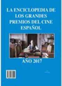 ENCICLOPEDIA DE LOS GRANDES PREMIOS DEL CINE ESPAÑOL AÑO 2017