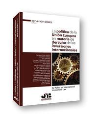POLITICA DE LA UNION EUROPEA EN MATERIA DE DERECHO DE LAS INVERSIONES INTERNACIONALES, LA - EU POLICY ON INTERNATIONAL INVESTMENT LAW