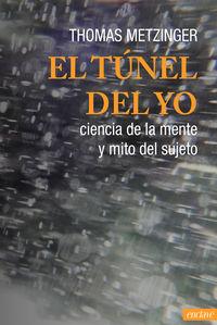 Tunel Del Yo, El - Ciencia De La Mente Y Mito Del Sujeto - Thomas Metzinger