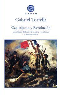 Capitalismo Y Revolucion - Un Ensayo De Historia Social Y Economica Contemporanea - Gabriel Tortella
