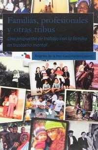 FAMILIAS, PROFESIONALES Y OTRAS TRIBUS - UNA PROPUESTA DE TRABAJO CON LA FAMILIA EN TRASTORNO MENTAL