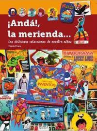 ¡ANDA, LA MERIENDA! - LAS DELICIOSAS COLECCIONES DE NUESTRA NIÑEZ