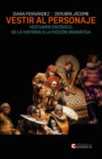 VESTIR AL PERSONAJE - VESTUARIO ESCENICO: DE LA HISTORIA A LA FICCION DRAMATICA