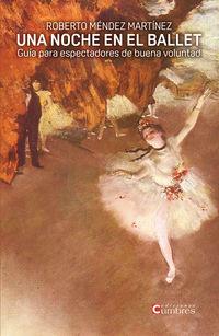 Noche En El Ballet, Una - Guia Para Espectadores De Buena Voluntad - Roberto Mendez Martinez